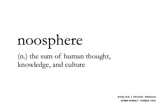 pronunciation |  \nO-u-sfEr\ (NOH-uh-sfeer)                                    #noosphere, english, noun, origin: greek, origin: french, knowledge, thought, consciousness, words, other-wordly, otherwordly, definitions, N,