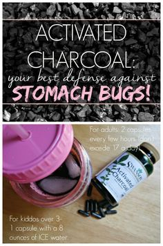 Activated Charcoal and Stomach BugsAT THE FIRST SIGNS OF A BUG, OR AS SOON AS YOU CLEAN UP THE FIRST VICTIM'S THROW UP-START TAKING THE PILLS AND START YOUR OTHER KIDDOS ON THE PILLS. DON'T DELAY
