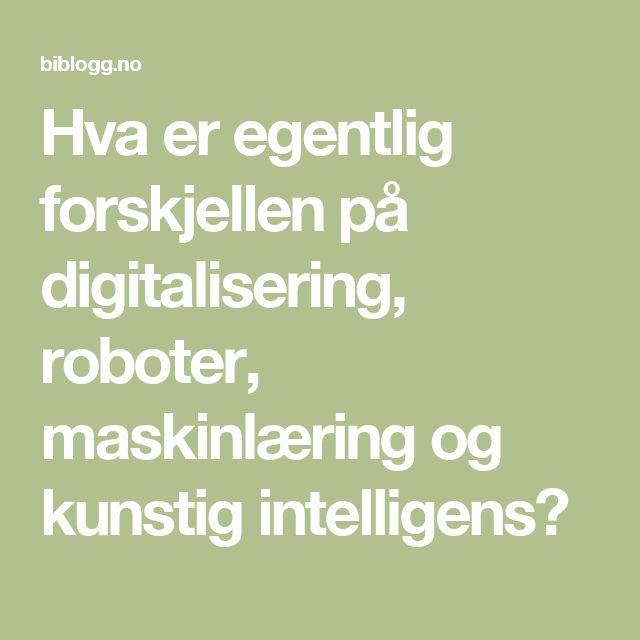 Hva er egentlig forskjellen på digitalisering, roboter, maskinlæring og kunstig intelligens?