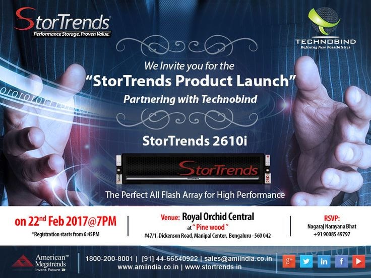 "We Invite you for the StorTrends Product Launch"" Partnering with Technobind   Date : 22 feb 2017 @ 7PM         Registration starts from 6:45PM   Venue: Royal Orchid Central at Pine wood         #47/1 Kickenson Road, Manipal Center, Bengaluru- 560 042  RSVP : Nagaraj Narayana Bhat         +91 9008549797"