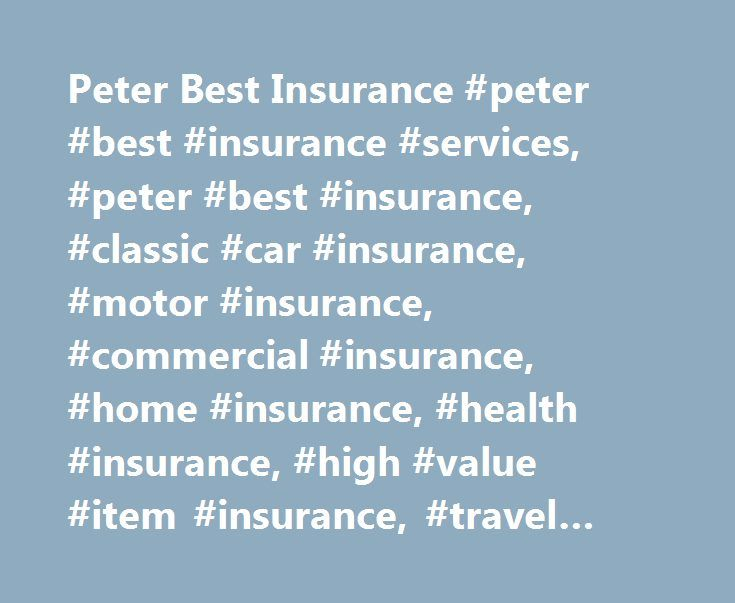 Peter Best Insurance #peter #best #insurance #services, #peter #best #insurance, #classic #car #insurance, #motor #insurance, #commercial #insurance, #home #insurance, #health #insurance, #high #value #item #insurance, #travel #insurance, #uk http://ireland.remmont.com/peter-best-insurance-peter-best-insurance-services-peter-best-insurance-classic-car-insurance-motor-insurance-commercial-insurance-home-insurance-health-insurance-high-value/  Classic Car Insurance and much, much, more…