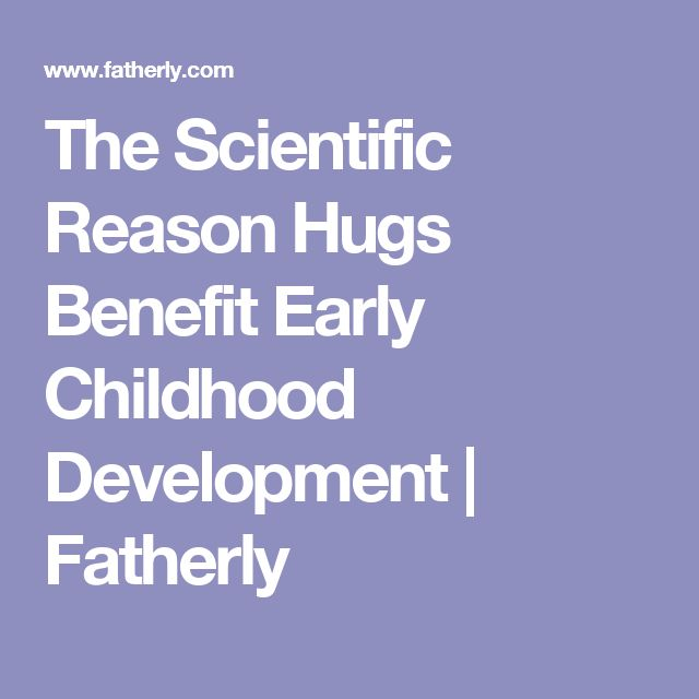 The Scientific Reason Hugs Benefit Early Childhood Development | Fatherly