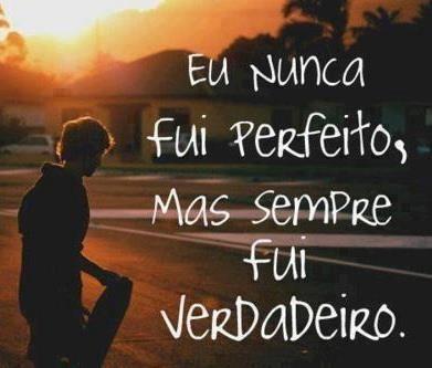 Eu nunca fui perfeito,...