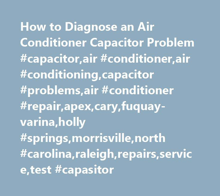 How to Diagnose an Air Conditioner Capacitor Problem #capacitor,air #conditioner,air #conditioning,capacitor #problems,air #conditioner #repair,apex,cary,fuquay-varina,holly #springs,morrisville,north #carolina,raleigh,repairs,service,test #capasitor http://internet.nef2.com/how-to-diagnose-an-air-conditioner-capacitor-problem-capacitorair-conditionerair-conditioningcapacitor-problemsair-conditioner-repairapexcaryfuquay-varinaholly-springsmorrisvillenorth/  # How to Diagnose an Air…
