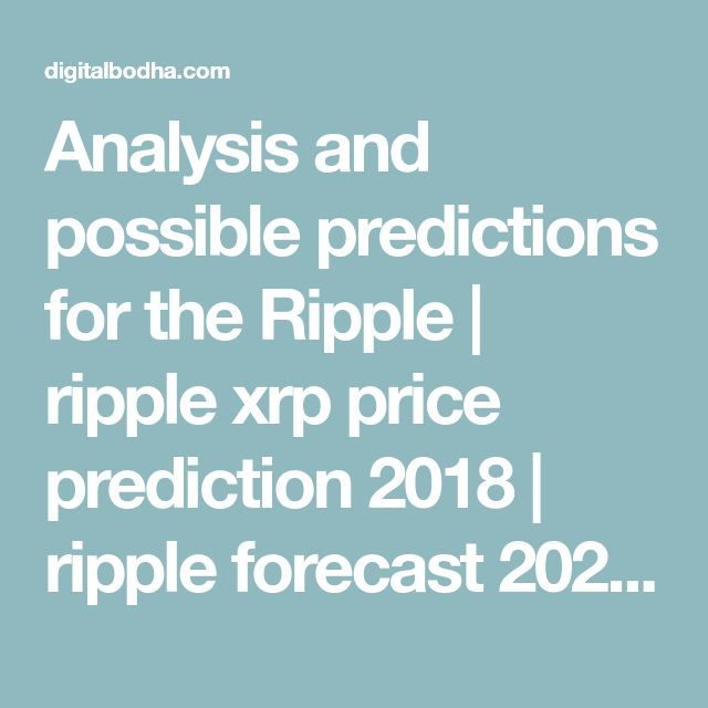 analysis and possible predictions for the ripple ripple xrp price prediction 2018 ripple forecast 2020 ripple price prediction 2030 xrp price prediction pinterest