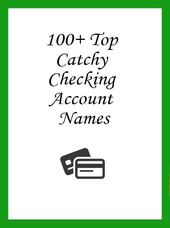 100 Top Catchy Checking Account Names Checking Account Accounting Names