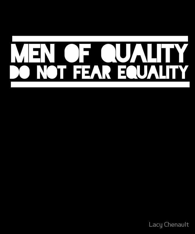 1b00e0ce Men of quality do not fear equality • Buy this artwork on apparel, phone  cases, home decor, and more.