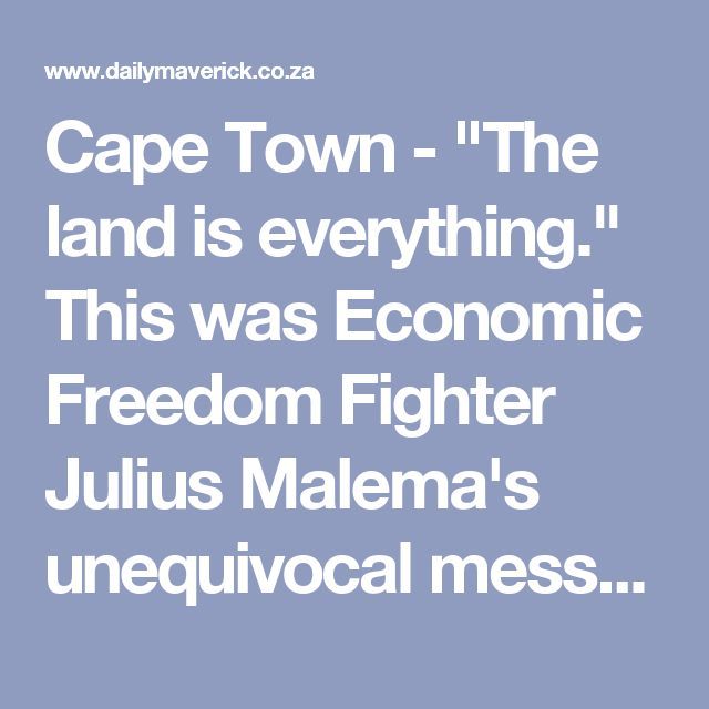 """Cape Town - """"The land is everything."""" This was Economic Freedom Fighter Julius Malema's unequivocal message to the South African Property Owners Association when he addressed the conference under the theme """"disruption"""" at the Cape Town International Conference Centre on Wednesday."""