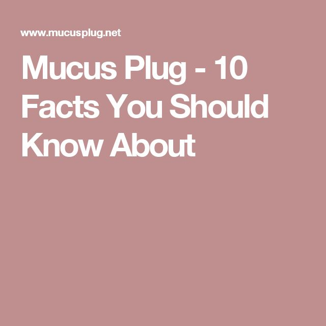 Mucus Plug - 10 Facts You Should Know About