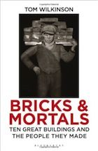 """Bricks  Mortals: Ten Great Buildings and the People They Made by Tom Wilkinson a Review by Alexander Larman in The Observer – """"an eclectic and controversial appraisal of architecture...Tom Wilkinson's study of 10 remarkable buildings and what they say about society is challenging, witty and authoritative."""""""