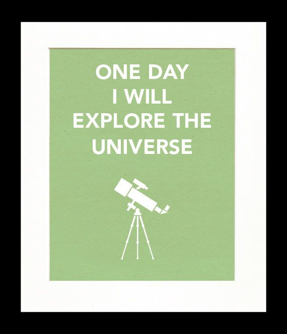 One day I will explore the universe