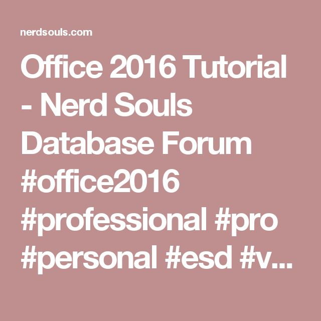 Office 2016 Tutorial - Nerd Souls Database Forum #office2016 #professional #pro #personal #esd #version #microsoft #dadasoftware #lowprice #download #office365 #homebusiness #student #server #windows