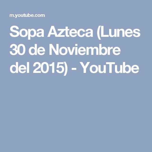 Sopa Azteca (Lunes 30 de Noviembre del 2015) - YouTube