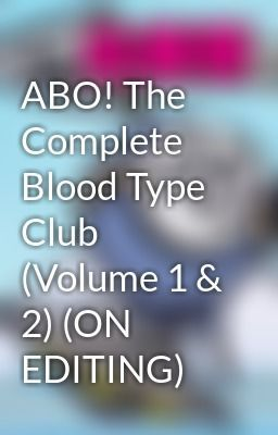 "Baca ""ABO! The Complete Blood Type Club (Volume 1 & 2) (ON EDITING) - Volume 1 - Dimulai dari Tekad Seseorang ~Spring Chapter~"""
