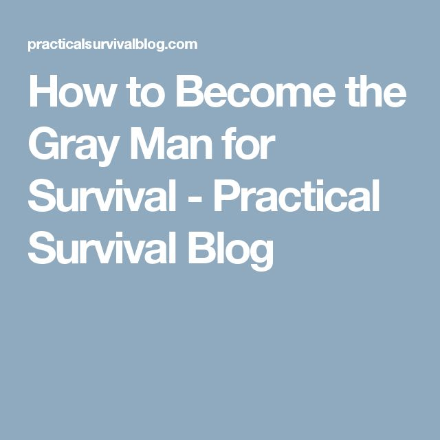 How to Become the Gray Man for Survival - Practical Survival Blog