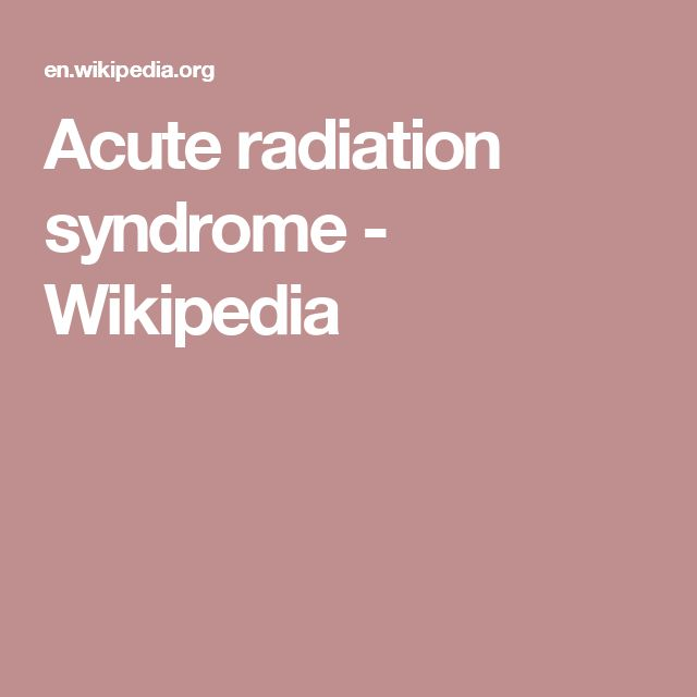 Acute radiation syndrome - Wikipedia