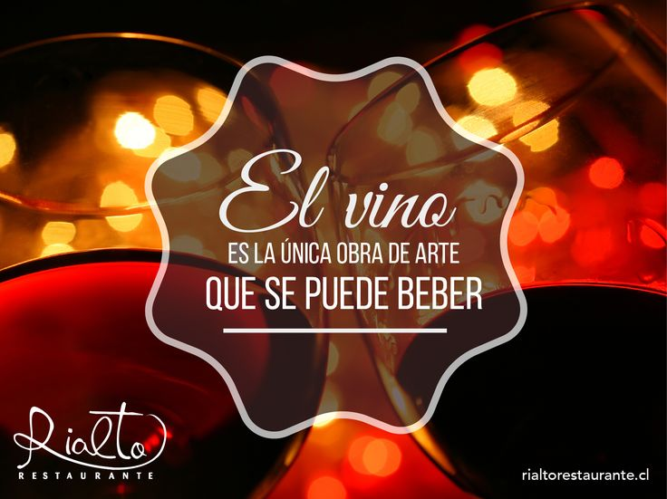 El vino es la única obra de arte que se puede beber. www.rialtorestaurante.cl
