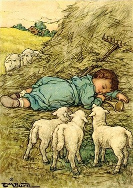 Little Boy Blue, come blow your horn! The sheep's in the meadow, the cow's in the corn. Where is the little boy who looks after the sheep? He's under the haystack, fast asleep.