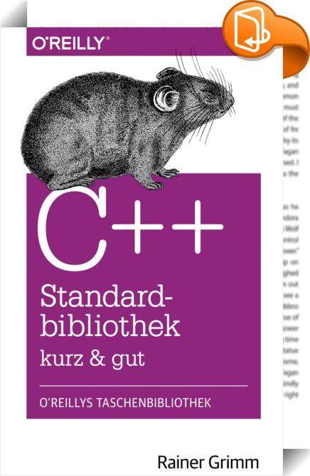 C++-Standardbibliothek - kurz & gut    :  Die C++-Bibliothek hat mit dem aktuellen C++11-Standard eine enorme Erweiterung erfahren, die Anzahl der Bibliotheken hat sich mehr als verdoppelt. Auch bestehende Bibliotheken wurden überarbeitet und deutlich verbessert. Für C++-Programmierer stecken unzählige nützliche Funktionen in den C++-Bibliotheken, die es zu entdecken gilt.  Kann man diese Vielzahl an Bibliotheken so komprimiert darstellen, dass der C++-Entwickler alle wichtigen Informa...