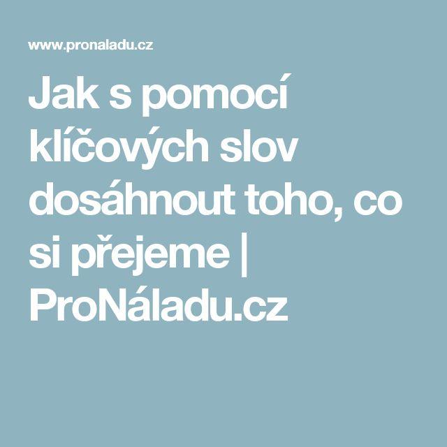Jak s pomocí klíčových slov dosáhnout toho, co si přejeme | ProNáladu.cz