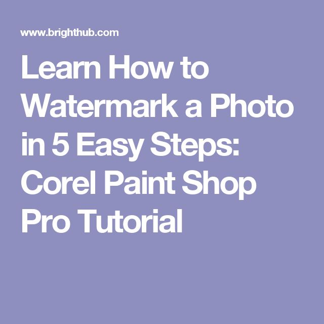 Learn How to Watermark a Photo in 5 Easy Steps: Corel Paint Shop Pro Tutorial