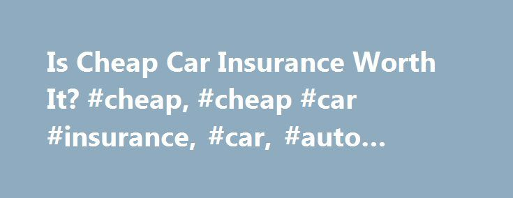 "Is Cheap Car Insurance Worth It? #cheap, #cheap #car #insurance, #car, #auto #insurance, http://currency.nef2.com/is-cheap-car-insurance-worth-it-cheap-cheap-car-insurance-car-auto-insurance/  # Is Cheap Car Insurance Really Worth It Summary: Cheap Car Insurance Cheap car insurance can mean poor coverage, bad customer service, and worse. Find out why affordable auto insurance is better for your financial well-being than cheap auto insurance. Is ""Cheap"" Car Insurance Really Worth It? When it…"