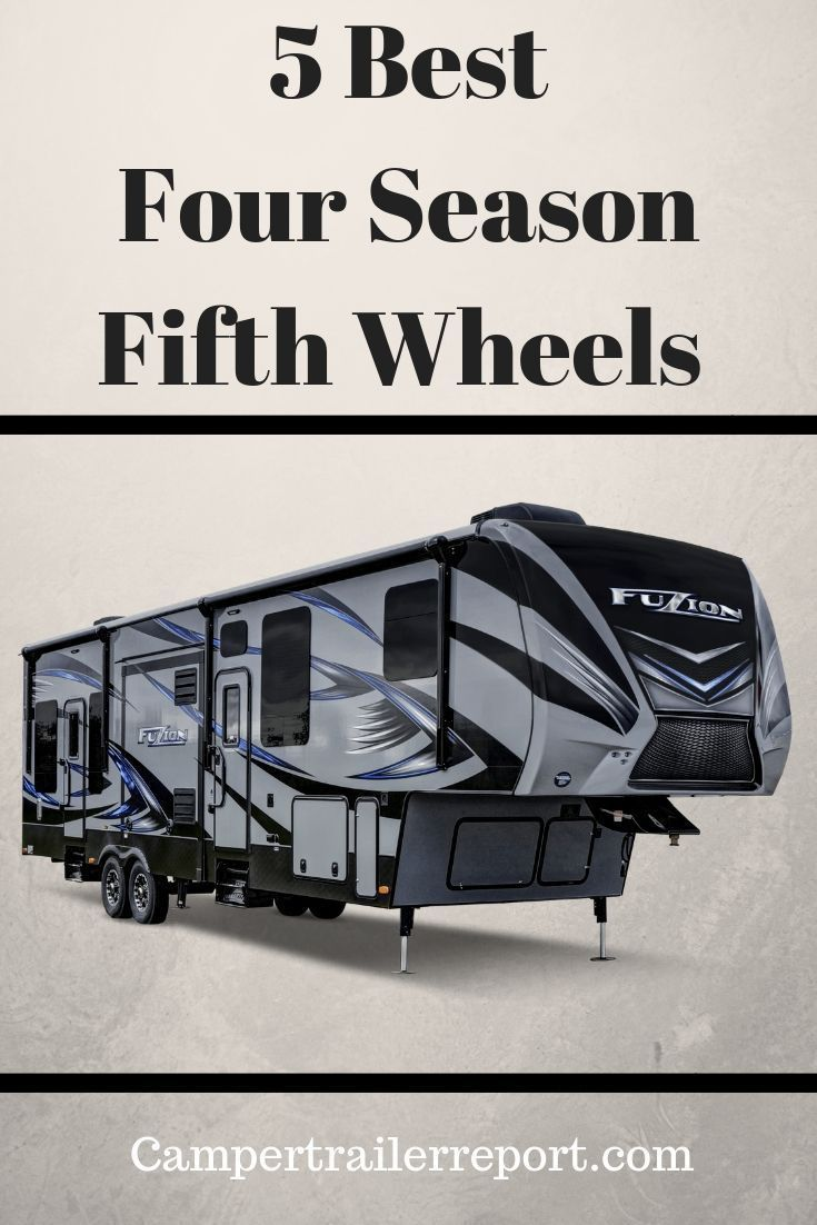5 Best Four Season Fifth Wheels Fifth Wheel Campers Fifth