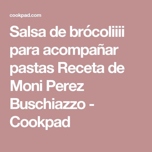 Salsa de brócoliiii para acompañar pastas Receta de Moni Perez Buschiazzo - Cookpad