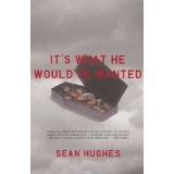 It's What He Would've Wanted: A Novel (Kindle Edition)By Sean Hughes