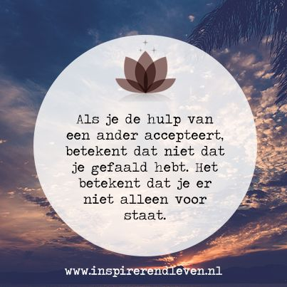#Inspiratie #Wijsheid - Als je de hulp van een ander accepteert, betekent dat niet dat je gefaald hebt. Het betekent dat je er niet alleen voor staat.