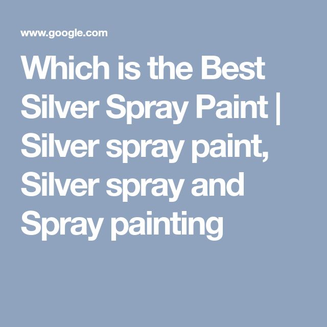 Which is the Best Silver Spray Paint | Silver spray paint, Silver spray and Spray painting