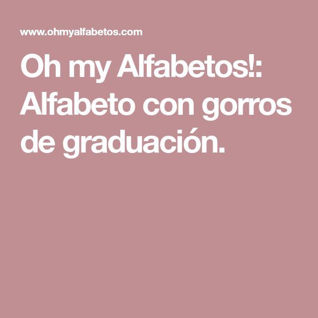Oh my Alfabetos!: Alfabeto con gorros de graduación.
