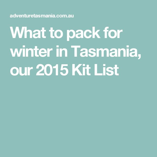 What to pack for winter in Tasmania, our 2015 Kit List