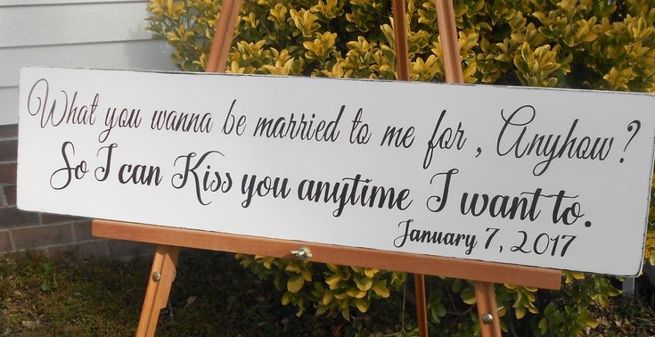 So I can kiss you anytime I want, What you wanna be married to me for anyhow? hand painted rustic wood sign, personalized. by TheGrayDazey on Etsy