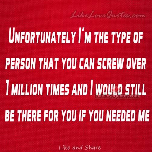Unfortunately I am the type of person