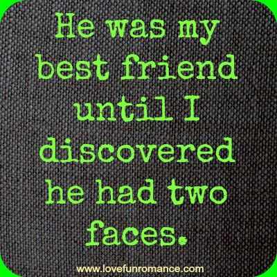 He was my best friend until I discovered he had two faces - Love, Fun and Romance