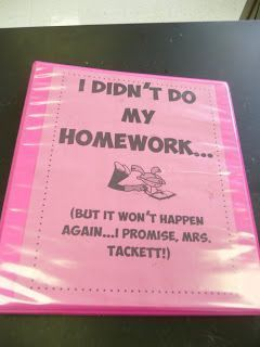 No Homework Binder --Students have to write in a log every time they do not turn in their homework on time and explain themselves. This helps teachers keep track of how many times the same student does not do his/her homework, makes students think about w