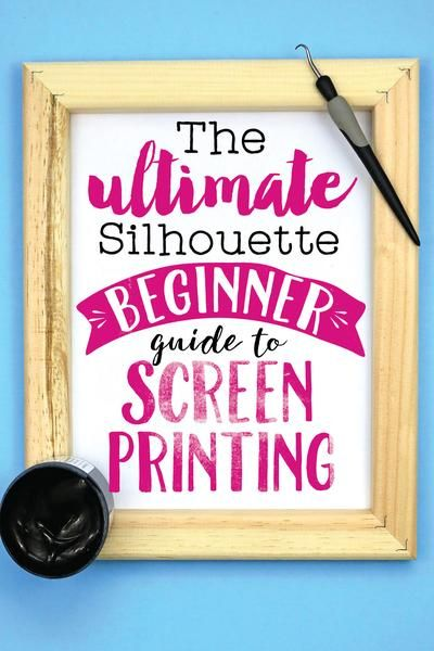 The Ultimate Silhouette  Beginner Guide To Screen Printing By Melissa Viscount