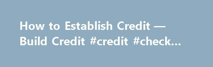 How to Establish Credit — Build Credit #credit #check #uk http://credit.remmont.com/how-to-establish-credit-build-credit-credit-check-uk/  #credit cards to build credit # How to Establish Credit Lay the foundation for good credit There are a lot Read More...The post How to Establish Credit — Build Credit #credit #check #uk appeared first on Credit.