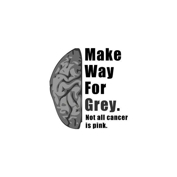 Make Way For Grey Brain Cancer Awareness Not all by TeamBeth