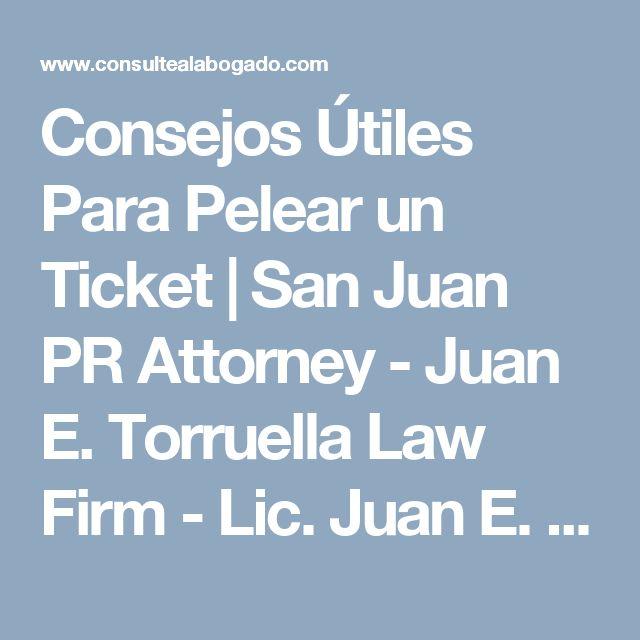 Consejos Útiles Para Pelear un Ticket | San Juan PR Attorney - Juan E. Torruella Law Firm - Lic. Juan E. Torruella - Licenciado - Puerto Rico Lawyer - Abogado - Notario - Trademark - Laboral - Criminal - Criminalista - Conducir Ebrio - Divorcio - Pension - Custodia - Familia - Seguro Social - Accidentes - Cobro de Dinero - Desahucio - Herencias - Testamentos - Propiedad Horizontal - Copyright - DACO - Real Estate