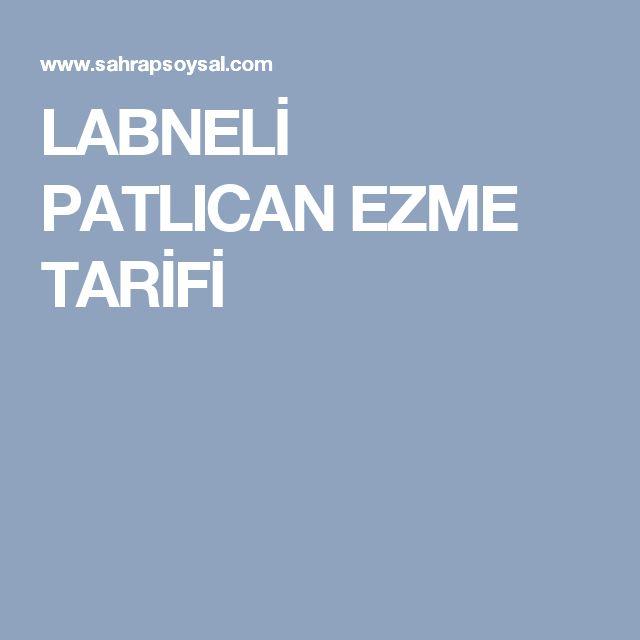 LABNELİ PATLICAN EZME TARİFİ
