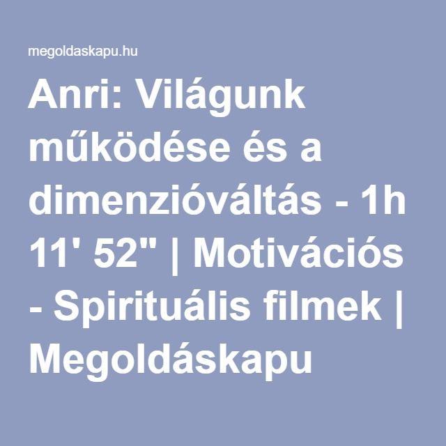 """Anri: Világunk működése és a dimenzióváltás - 1h 11' 52""""   Motivációs - Spirituális filmek   Megoldáskapu"""