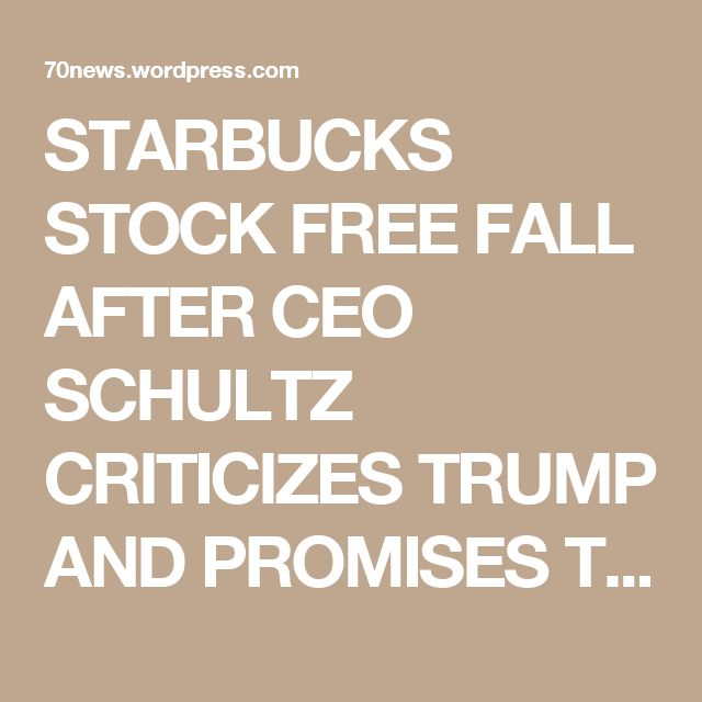 STARBUCKS STOCK FREE FALL AFTER CEO SCHULTZ CRITICIZES TRUMP AND PROMISES TO HIRE 10,000 REFUGEES…BOYCOTT BURQA CAFE A.K.A. STARBUCKS! « 70news