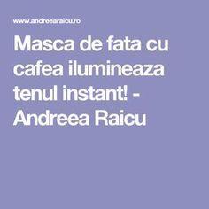 Masca de fata cu cafea ilumineaza tenul instant! - Andreea Raicu