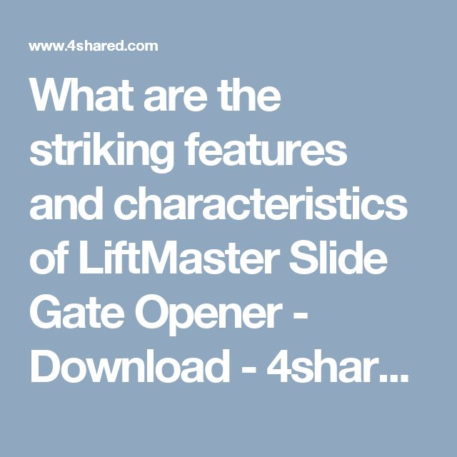 What are the striking features and characteristics of LiftMaster Slide Gate Opener - Download - 4shared - LiftMaster Gate Operators