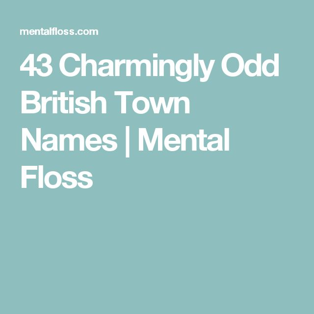 43 Charmingly Odd British Town Names | Mental Floss