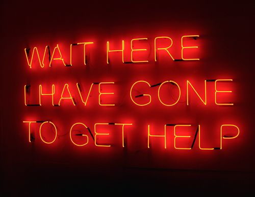 'Wait Here, I've Gone to get Help', now that's a friend, Neon art, inspirational quote.