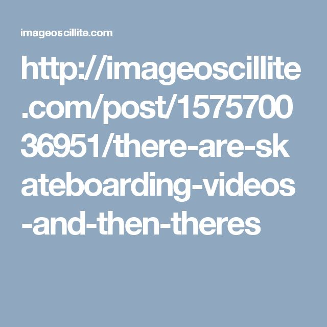 http://imageoscillite.com/post/157570036951/there-are-skateboarding-videos-and-then-theres