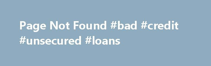 Page Not Found #bad #credit #unsecured #loans http://loan.remmont.com/page-not-found-bad-credit-unsecured-loans/  #payday loans chicago # State Guides SameDayPayday.com is not a lender, does not broker loans or make credit decisions. This website collects information which you provide and then forwards it to one or more lenders in our network. Lenders are solely responsible to you for all aspects of the application or loan transaction, including compliance…The post Page Not Found #bad…
